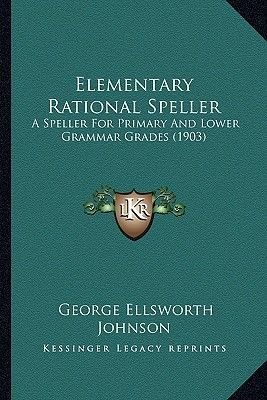 Elementary Rational Speller - A Speller for Primary and Lower Grammar Grades (1903) (Paperback): George Ellsworth Johnson