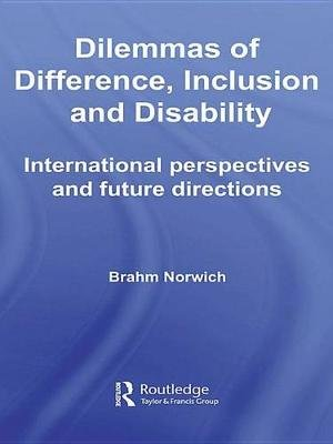 Dilemmas of Difference, Inclusion and Disability - International Perspectives and Future Directions (Electronic book text):...
