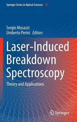 Laser-Induced Breakdown Spectroscopy - Theory and Applications (Hardcover, 2014): Sergio Musazzi, Umberto Perini