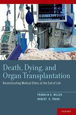 Death, Dying, and Organ Transplantation - Reconstructing Medical Ethics at the End of Life (Paperback): Franklin G. Miller,...
