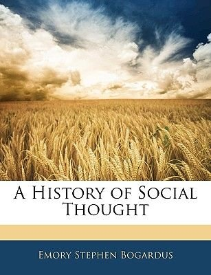 A History of Social Thought (Paperback): Emory Stephen Bogardus
