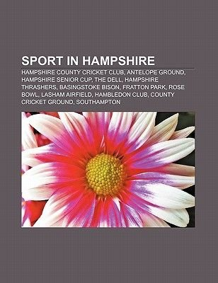 Sport in Hampshire - Hampshire County Cricket Club, Antelope Ground, Hampshire Senior Cup, the Dell, Hampshire Thrashers,...