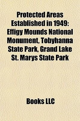 Protected Areas Established in 1949 - Effigy Mounds National Monument, Fort King George, Grand Lake St. Marys State Park,...