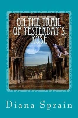 On the Trail of Yesterday's Rose (Paperback): Diana a Sprain