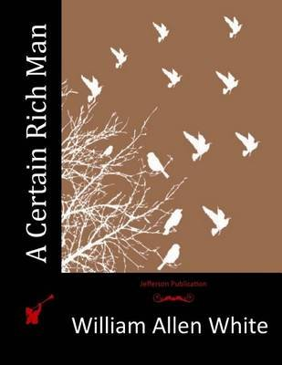 A Certain Rich Man (Paperback): William Allen White