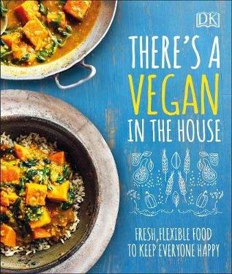 There's a Vegan in the House - Fresh, Flexible Food to Keep Everyone Happy (Hardcover): Dk