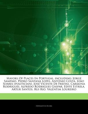 Articles on Mayors of Places in Portugal, Including - Jorge Sampaio, Pedro Santana Lopes, Ant Nio Costa, Jo O Soares...