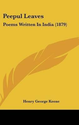Peepul Leaves - Poems Written in India (1879) (Hardcover): Henry George Keene