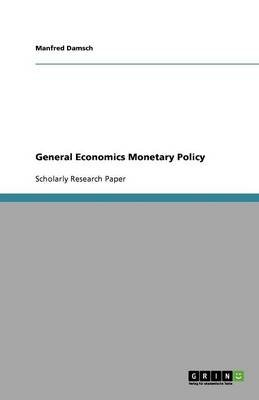 General Economics Monetary Policy (Paperback): Manfred Damsch