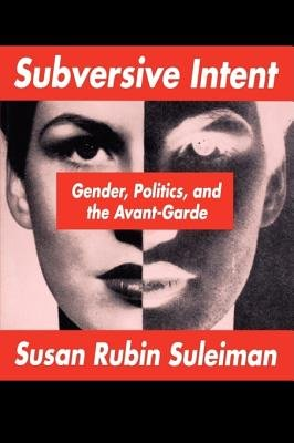 Subversive Intent - Gender, Politics and the Avant-garde (Paperback, New edition): Susan R. Suleiman