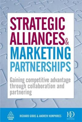 Strategic Alliances and Marketing Partnerships - Gaining Competitive Advantage Through Collaboration and Partnering...