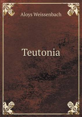 Teutonia (German, Paperback): Aloys Weissenbach
