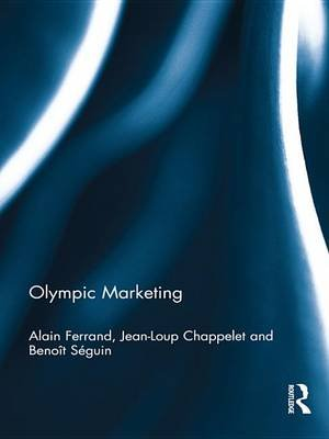 Olympic Marketing (Electronic book text): Alain Ferrand, Jean-Loup Chappelet, Benoit Seguin