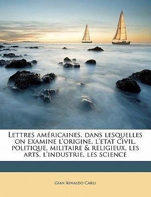 Lettres Americaines, Dans Lesquelles on Examine L'Origine, L'Etat Civil, Politique, Militaire & Religieux, Les Arts,...