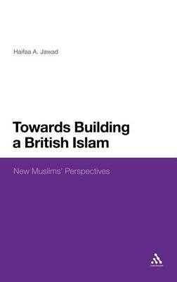 Towards a British Islam - New Muslims' Perspectives (Hardcover, New): Haifaa A. Jawad