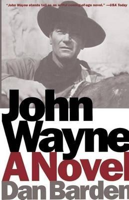John Wayne: A Novel (Electronic book text): Dan Barden
