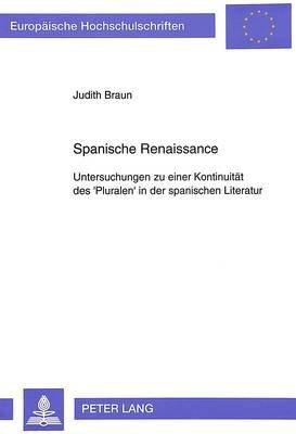 Spanische Renaissance - Untersuchungen Zu Einer Kontinuitaet Des 'Pluralen' in Der Spanischen Literatur (German,...
