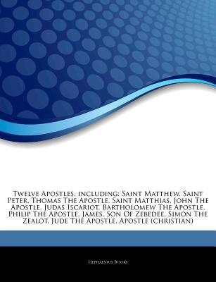 Articles on Twelve Apostles, Including - Saint Matthew, Saint Peter, Thomas the Apostle, Saint Matthias, John the Apostle,...