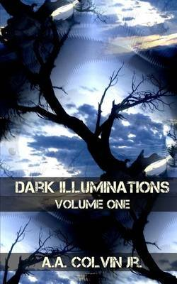 Dark Illuminations - Volume One: Tales from the Final Setting Sun (Paperback): A a Colvin Jr