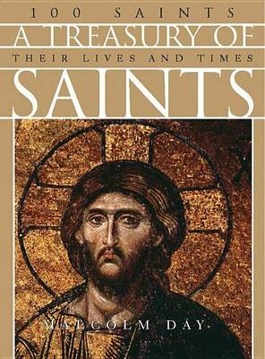 A Treasury of Saints - 100 Saints: Their Lives and Times (Hardcover): Malcolm Day