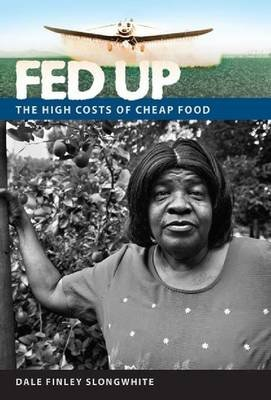 Fed Up - The High Costs of Cheap Food (Hardcover): Dale F Slongwhite