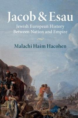 Jacob & Esau - Jewish European History Between Nation and Empire (Paperback): Malachi Haim Hacohen
