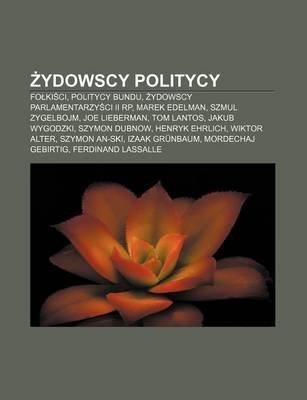 Ydowscy Politycy - Fo KI CI, Politycy Bundu, Ydowscy Parlamentarzy CI II Rp, Marek Edelman, Szmul Zygelbojm, Joe Lieberman, Tom...