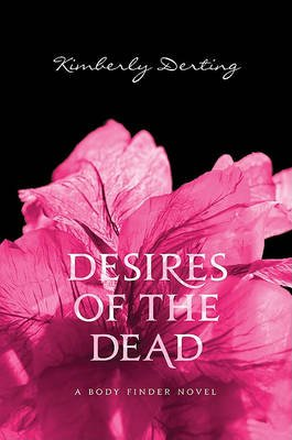 Desires of the Dead - A Body Finder Novel (Hardcover): Kimberly Derting