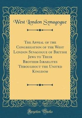 The Appeal of the Congregation of the West London Synagogue of British Jews to Their Brother-Israelites Throughout the United...