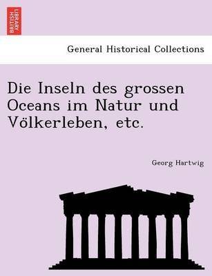 Die Inseln Des Grossen Oceans Im Natur Und Vo Lkerleben, Etc. (German, Paperback): Georg Hartwig