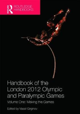 Handbook of the London 2012 Olympic and Paralympic Games - Volume One: Making the Games (Hardcover): Vassil Girginov