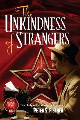 The Unkindness of Strangers (Paperback, New): Peter S. Fischer