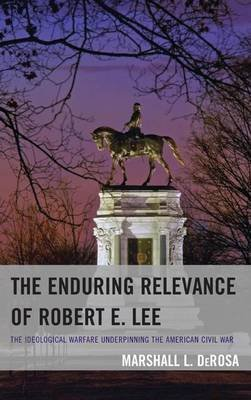 Enduring Relevance of Robert E. Lee (Electronic book text): Marshall L. DeRosa