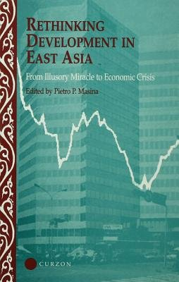 Rethinking Development in East Asia - From Illusory Miracle to Economic Crisis (Electronic book text): Pietro Masina