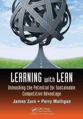 Learning with Lean - Unleashing the Potential for Sustainable Competitive Advantage (Paperback, New): James Zurn, Perry Mulligan