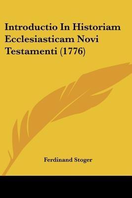 Introductio in Historiam Ecclesiasticam Novi Testamenti (1776) (English, Latin, Paperback): Ferdinand Stoger