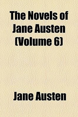 The Novels of Jane Austen Volume 6 (Paperback): Jane Austen