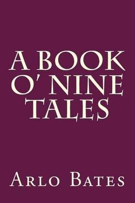 A Book O' Nine Tales (Paperback): Arlo Bates