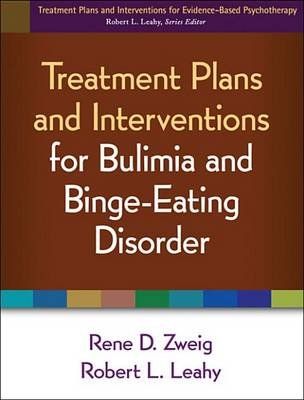 Treatment Plans and Interventions for Bulimia and Binge-Eating Disorder (Electronic book text): Robert L Leahy, Rene D. Zweig