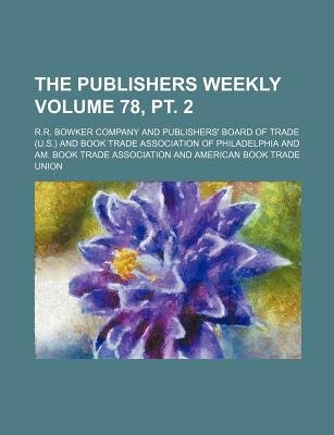 The Publishers Weekly Volume 78, PT. 2 (Paperback): Publisher's Weekly