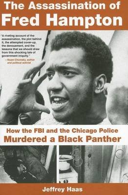 Assassination of Fred Hampton, The: How the FBI and the Chicago Police Murdered a Black Panther (Electronic book text): Jeffrey...