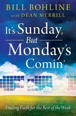 It's Sunday, But Monday's Comin' - Finding Faith for the Rest of the Week (Paperback): Bill Bohline