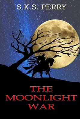 The Moonlight War (Paperback): S K S Perry