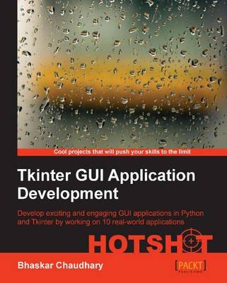Tkinter GUI Application Development Hotshot (Paperback): Bhaskar Chaudhary