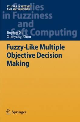 Fuzzy-Like Multiple Objective Decision Making (Hardcover, 2011): Jiuping Xu, Xiaoyang Zhou