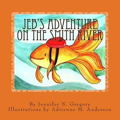 Jeb's Adventure on the Smith River (Paperback): Jennifer N Gregory, Adrienne M Anderson