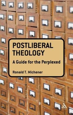 Postliberal Theology - A Guide for the Perplexed (Paperback, New): Ronald T. Michener