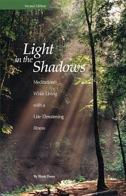 Light in the Shadows - Meditations While Living with a Life-Threatening Illness (Paperback, 2nd): Hank Dunn