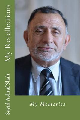 My Recollections - Memories (Paperback): Sayid Ashraf Shah