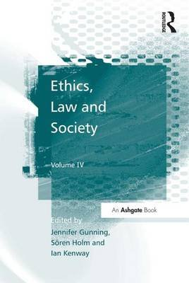 Ethics, Law and Society - Volume IV (Electronic book text): Soren Holm, Jennifer Gunning, Ian Kenway